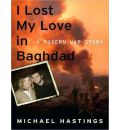 I Lost My Love in Baghdad by Michael Hastings Audio Book CD